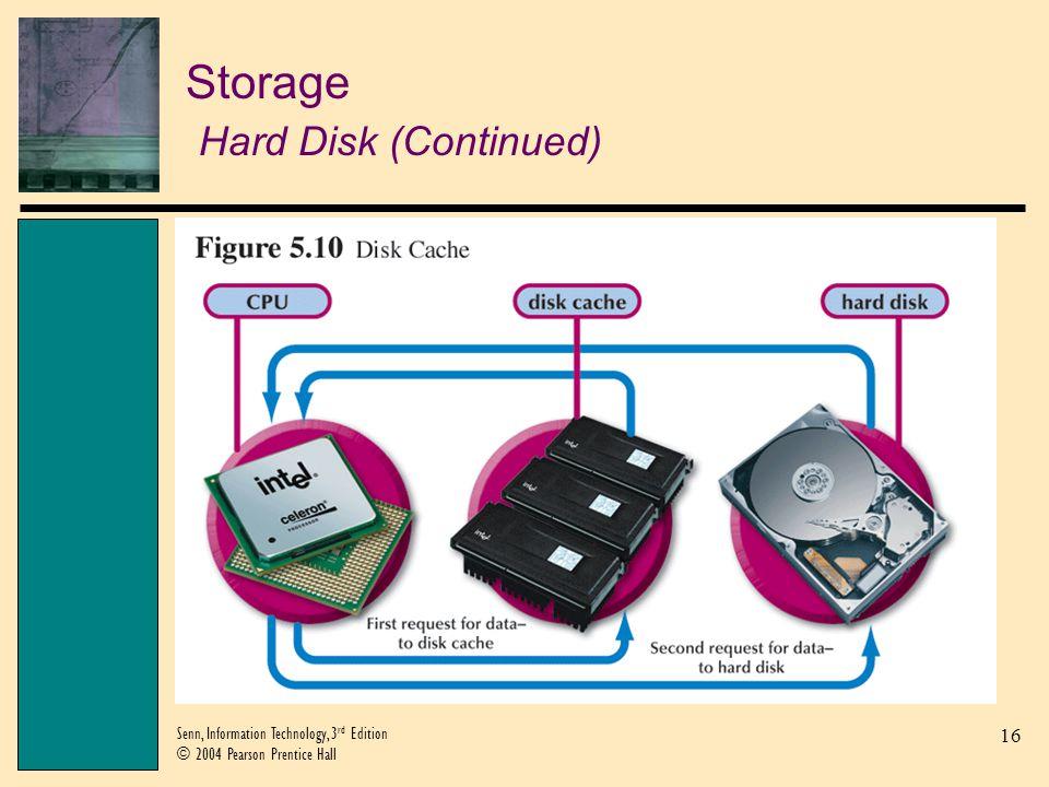 16 Senn, Information Technology, 3 rd Edition © 2004 Pearson Prentice Hall Storage Hard Disk (Continued)