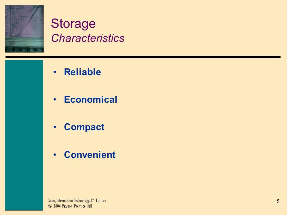 5 Senn, Information Technology, 3 rd Edition © 2004 Pearson Prentice Hall Storage Characteristics Reliable Economical Compact Convenient