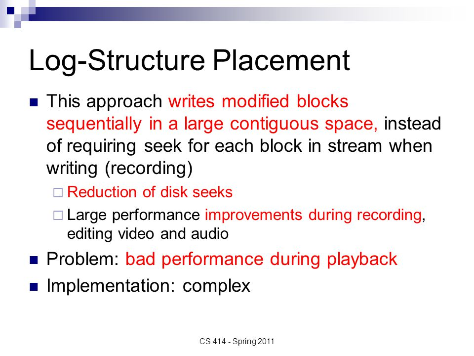 Log-Structure Placement This approach writes modified blocks sequentially in a large contiguous space, instead of requiring seek for each block in str
