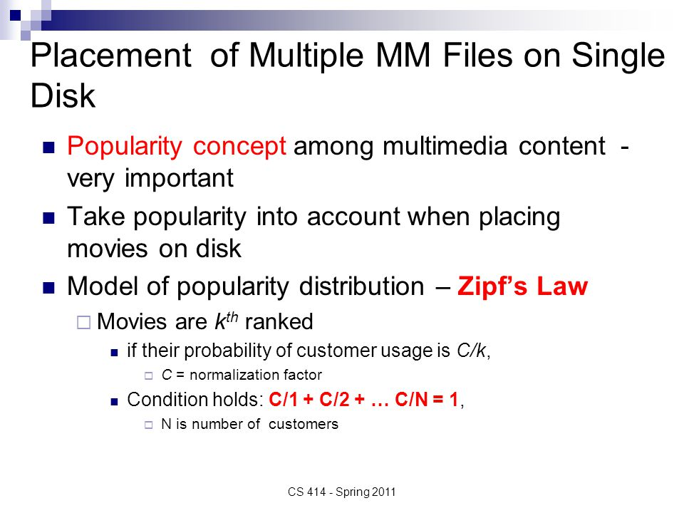 Placement of Multiple MM Files on Single Disk Popularity concept among multimedia content - very important Take popularity into account when placing m