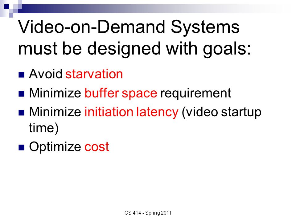 Video-on-Demand Systems must be designed with goals: Avoid starvation Minimize buffer space requirement Minimize initiation latency (video startup tim
