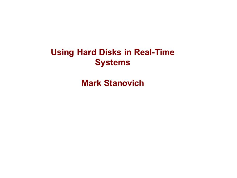 Using Hard Disks in Real-Time Systems Mark Stanovich