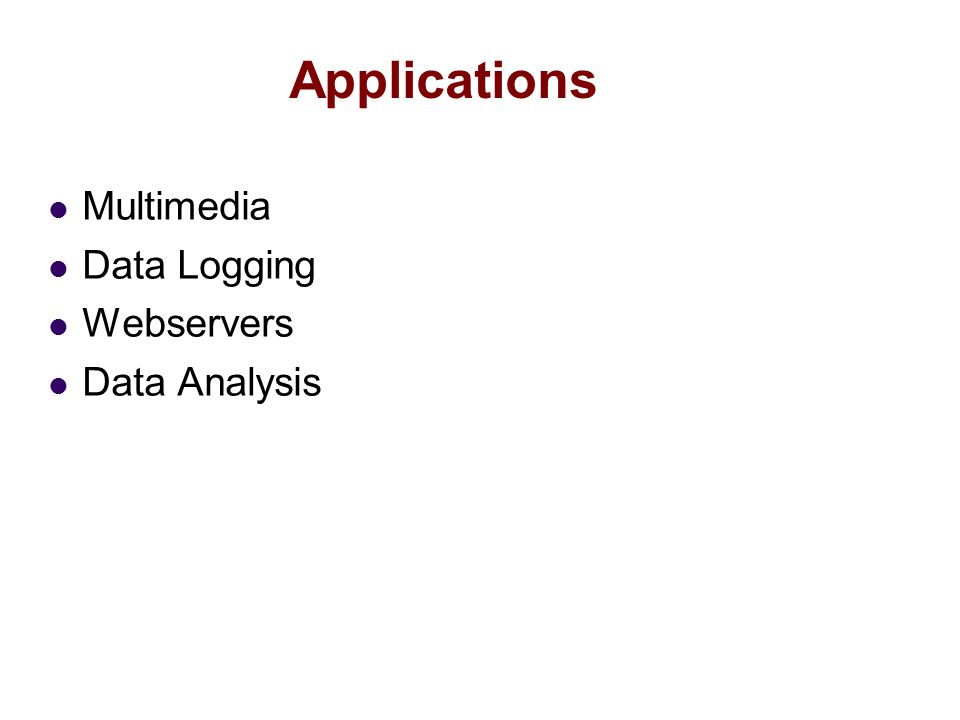 Applications Multimedia Data Logging Webservers Data Analysis