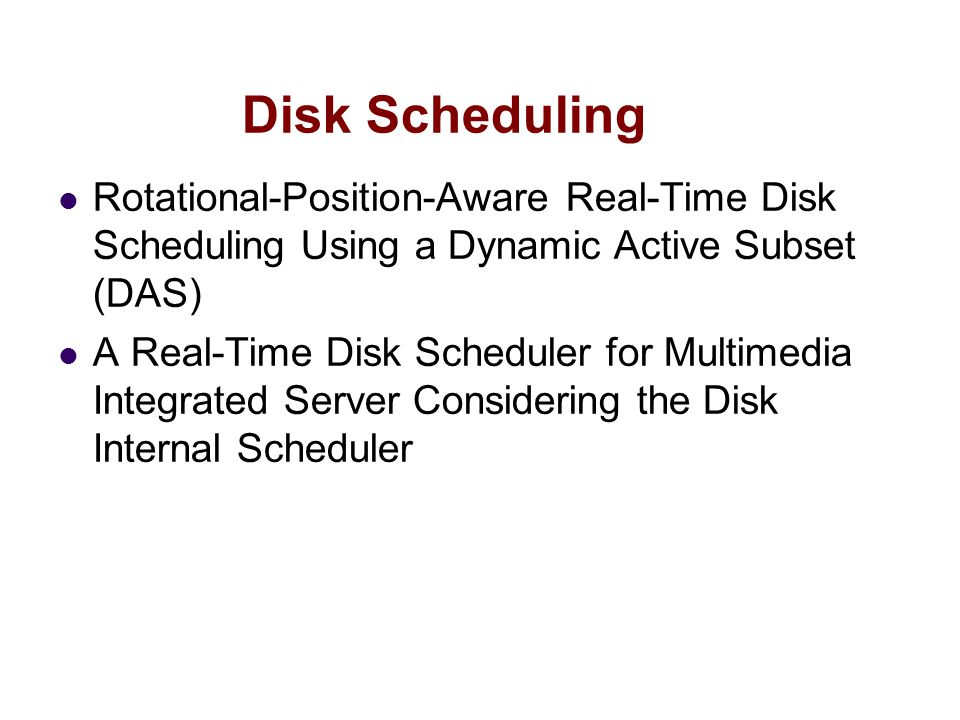 Disk Scheduling Rotational-Position-Aware Real-Time Disk Scheduling Using a Dynamic Active Subset (DAS) A Real-Time Disk Scheduler for Multimedia Integrated Server Considering the Disk Internal Scheduler