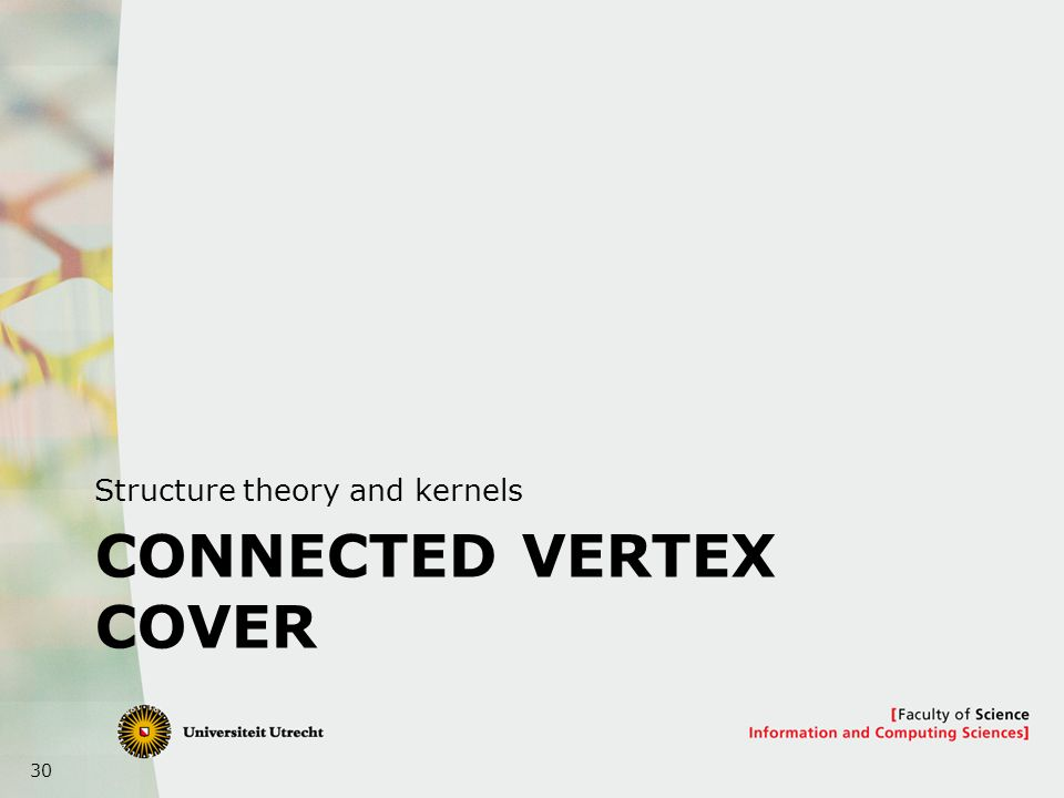 30 CONNECTED VERTEX COVER Structure theory and kernels