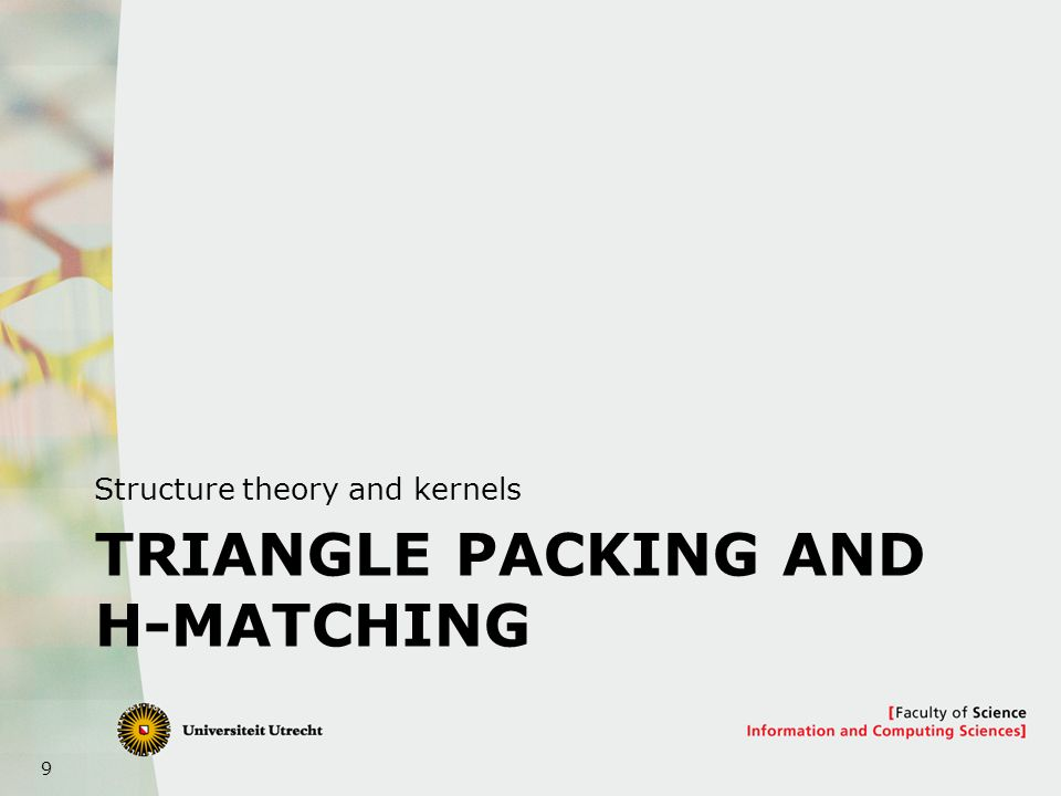 10 Triangle Packing Input:Graph G, integer k Question:Are there k vertex-disjoint triangles in G.