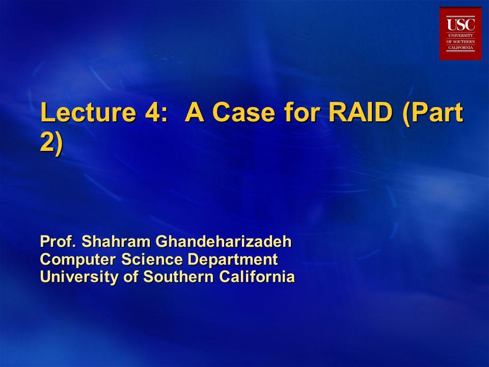 RAID 4 Enhances performance of small reads/writes/read-modify-write.