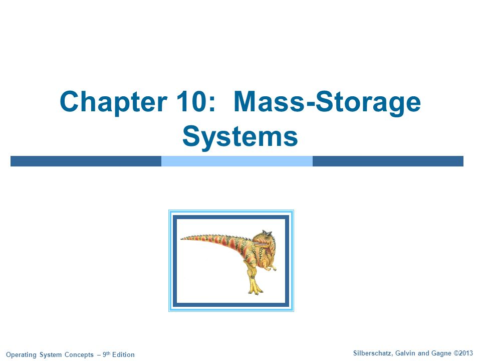 Silberschatz, Galvin and Gagne ©2013 Operating System Concepts – 9 th Edition Chapter 10: Mass-Storage Systems
