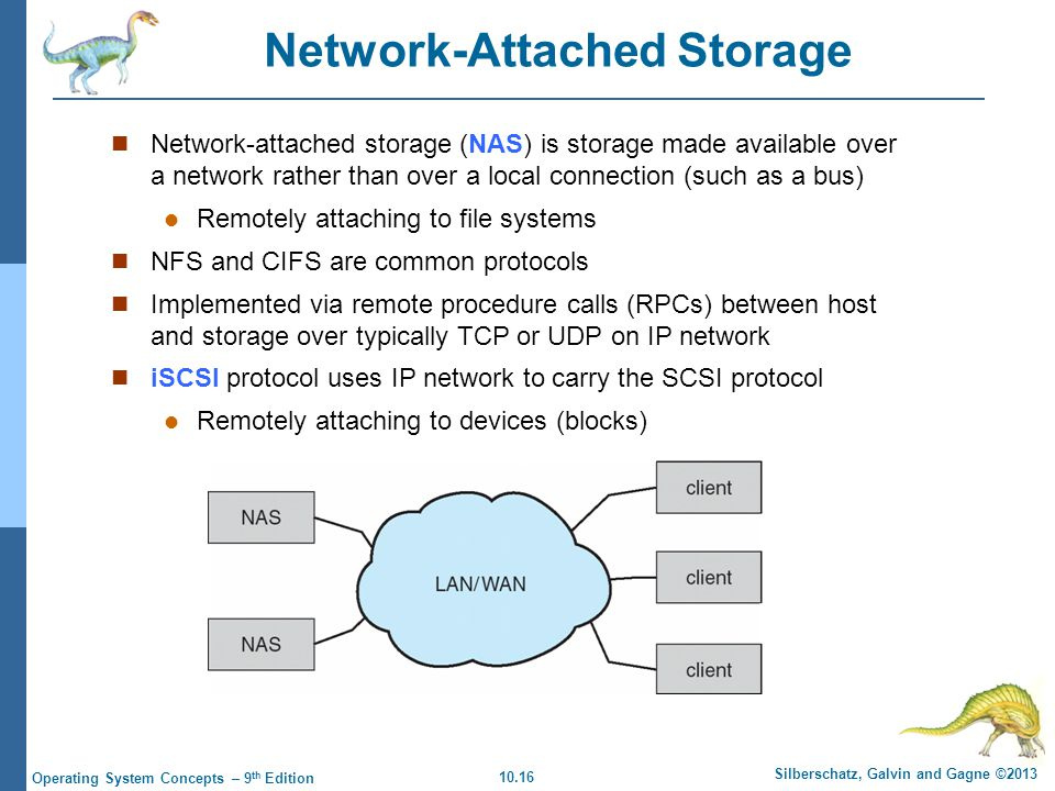 10.16 Silberschatz, Galvin and Gagne ©2013 Operating System Concepts – 9 th Edition Network-Attached Storage Network-attached storage (NAS) is storage