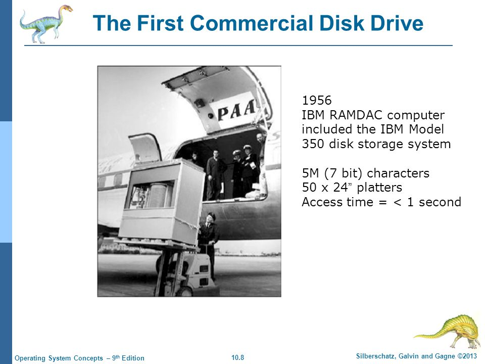 10.8 Silberschatz, Galvin and Gagne ©2013 Operating System Concepts – 9 th Edition The First Commercial Disk Drive 1956 IBM RAMDAC computer included t