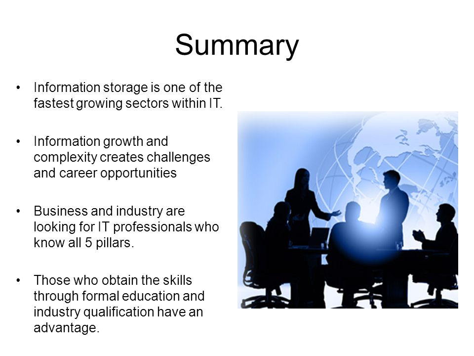Summary Information storage is one of the fastest growing sectors within IT. Information growth and complexity creates challenges and career opportuni