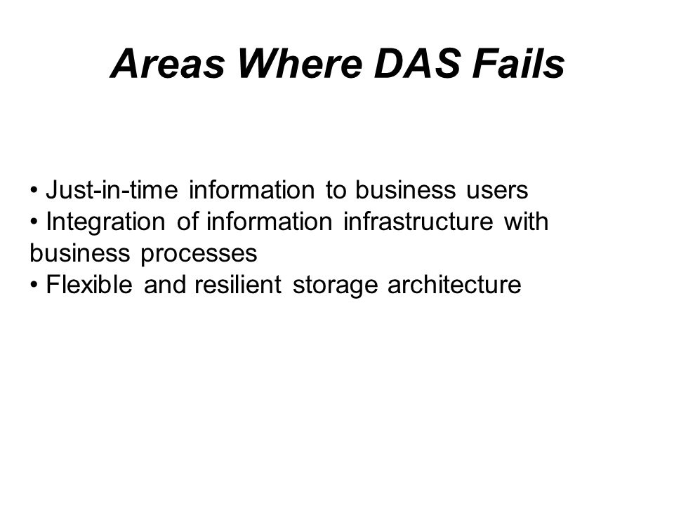 Areas Where DAS Fails Just-in-time information to business users Integration of information infrastructure with business processes Flexible and resili