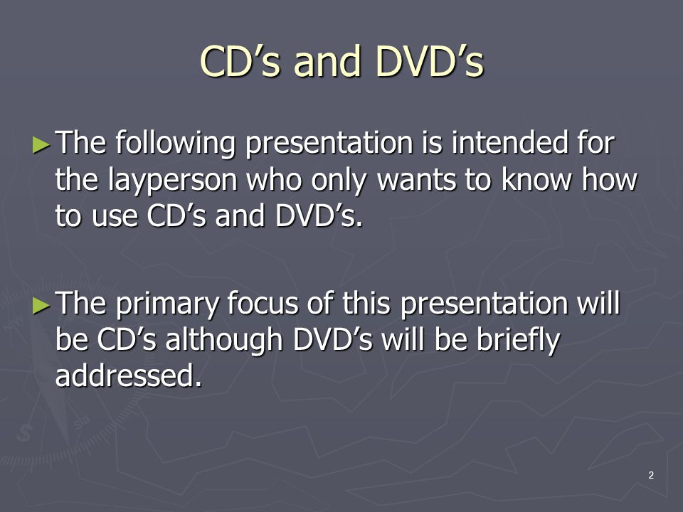 2 The following presentation is intended for the layperson who only wants to know how to use CDs and DVDs.
