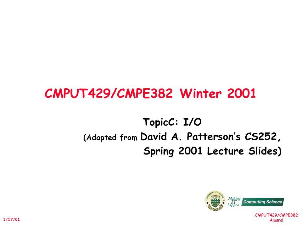 CMPUT429/CMPE382 Amaral 1/17/01 CMPUT429/CMPE382 Winter 2001 TopicC: I/O (Adapted from David A.