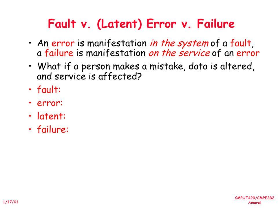CMPUT429/CMPE382 Amaral 1/17/01 Fault v. (Latent) Error v.