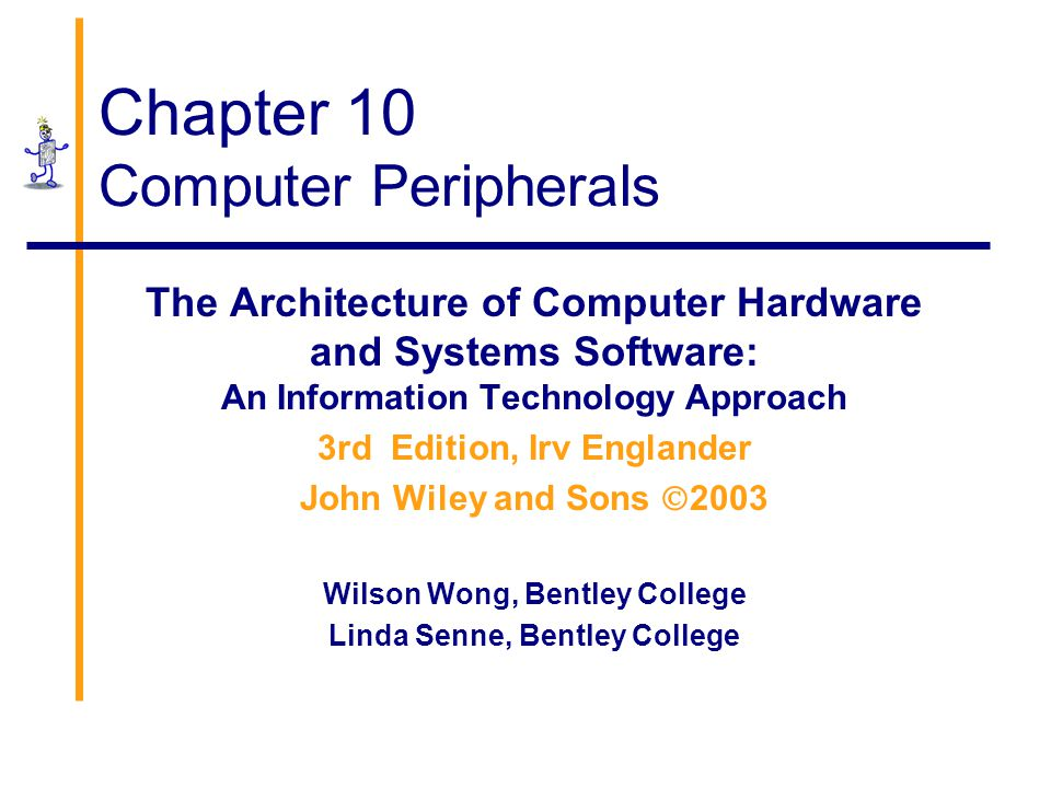 Chapter 10 Computer Peripherals The Architecture of Computer Hardware and Systems Software: An Information Technology Approach 3rd Edition, Irv Englan