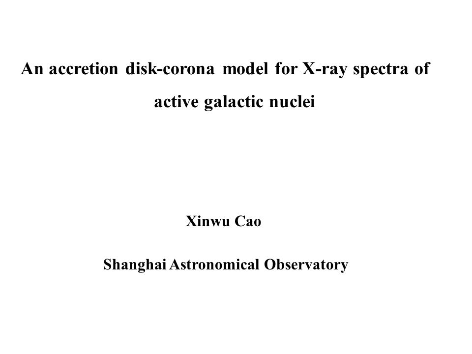 An accretion disk-corona model for X-ray spectra of active galactic nuclei Xinwu Cao Shanghai Astronomical Observatory