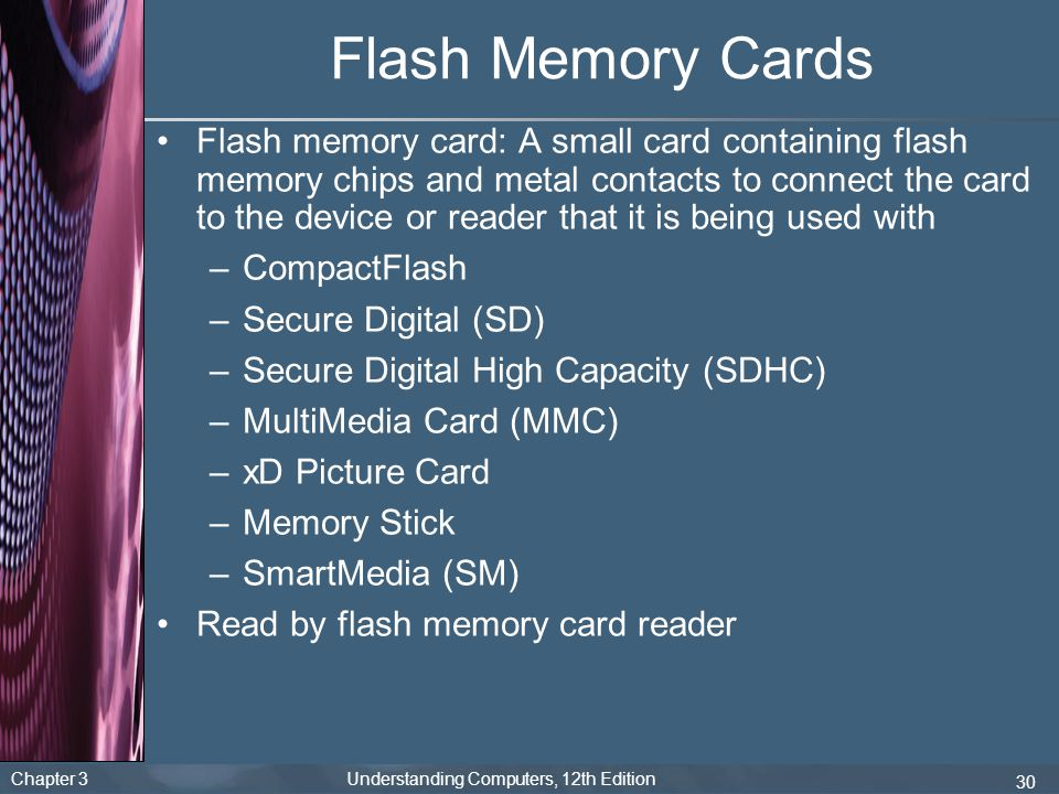 Chapter 3 Understanding Computers, 12th Edition 30 Flash Memory Cards Flash memory card: A small card containing flash memory chips and metal contacts