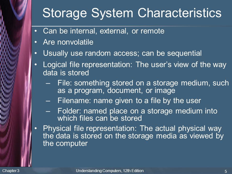 Chapter 3 Understanding Computers, 12th Edition 46 Chapter 3 Understanding Computers, 12th Edition Summary Storage Systems Characteristics Magnetic Disk Systems Optical Disc Systems Flash Memory Systems Other Types of Storage Systems Evaluating Your Storage Alternatives