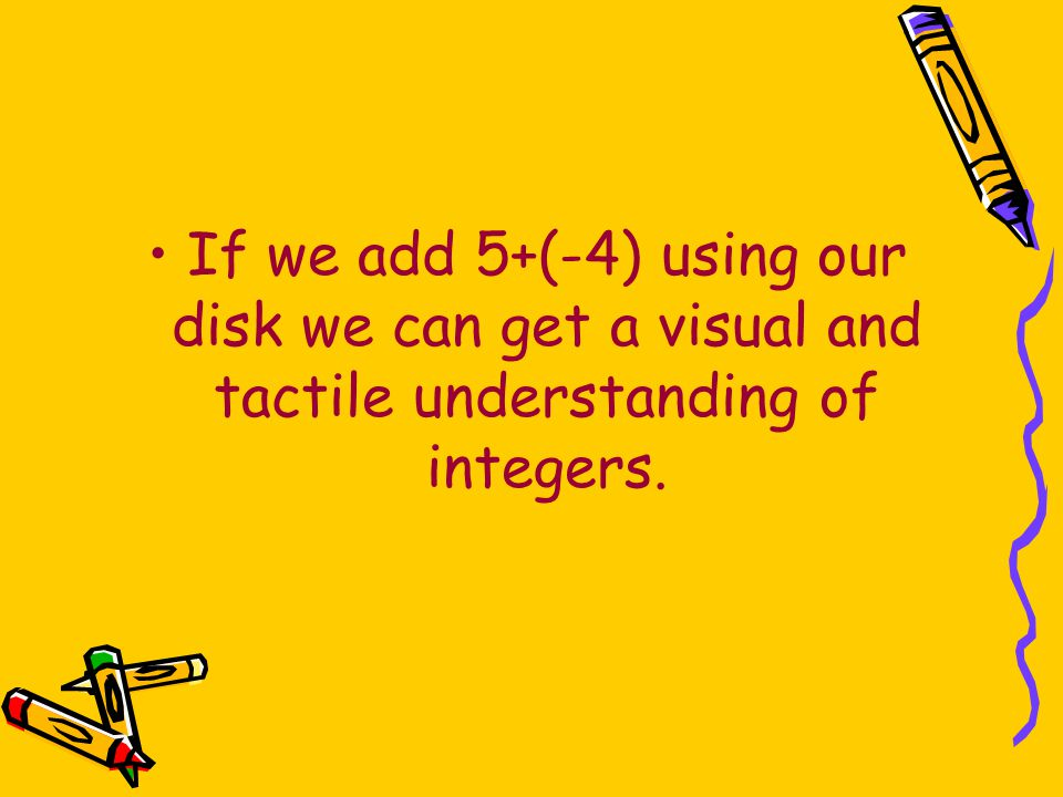 If we add 5+(-4) using our disk we can get a visual and tactile understanding of integers.