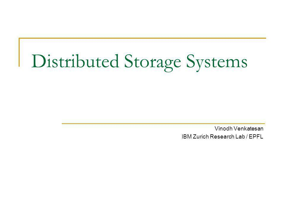 Distributed Storage Systems Vinodh Venkatesan IBM Zurich Research Lab / EPFL