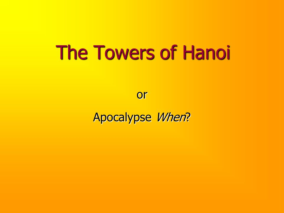 The Towers of Hanoi or Apocalypse When?