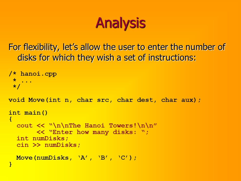 Analysis For flexibility, lets allow the user to enter the number of disks for which they wish a set of instructions: /* hanoi.cpp *... */ void Move(i