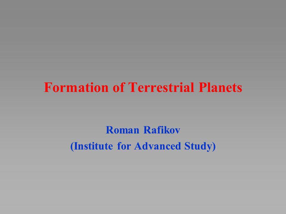 Formation of Terrestrial Planets Roman Rafikov (Institute for Advanced Study)