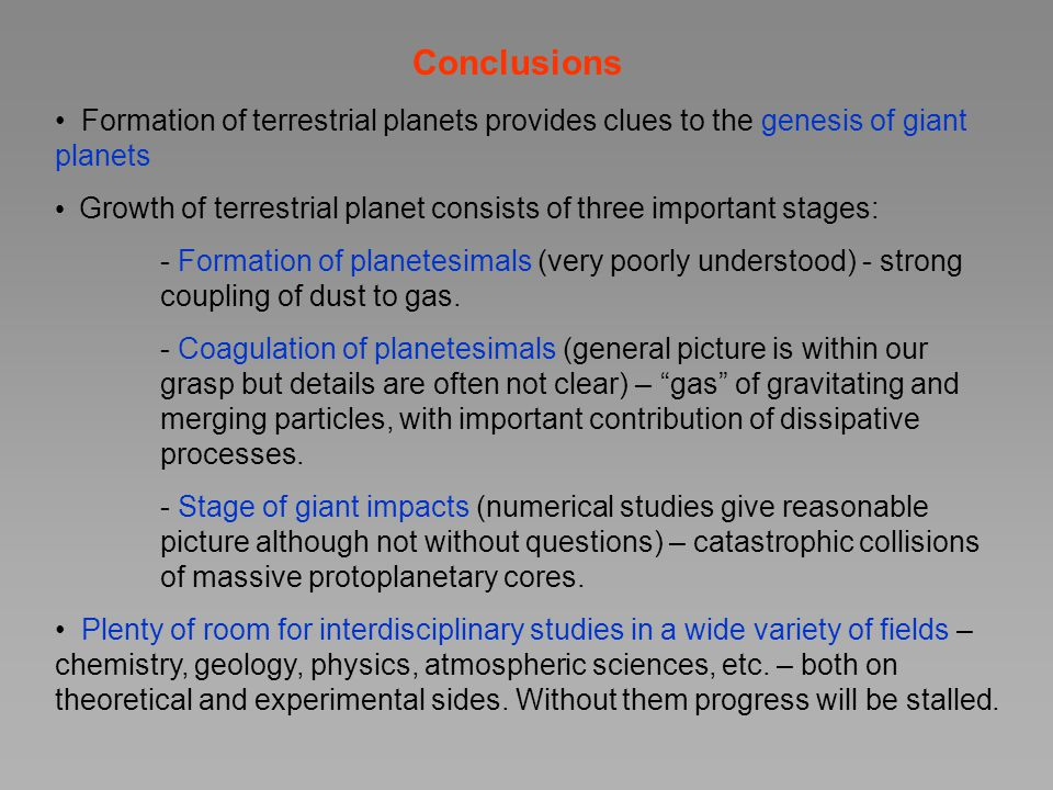 Conclusions Formation of terrestrial planets provides clues to the genesis of giant planets Growth of terrestrial planet consists of three important s
