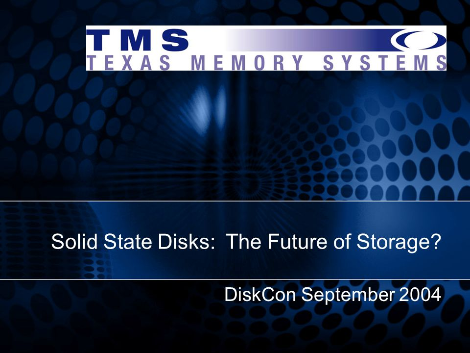 DiskCon September 2004 Solid State Disks: The Future of Storage