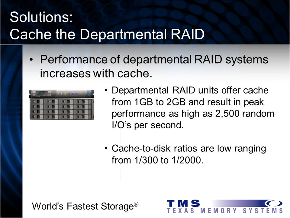 Worlds Fastest Storage ® Solutions: Cache the Departmental RAID a2 I 3 2 Performance of departmental RAID systems increases with cache.