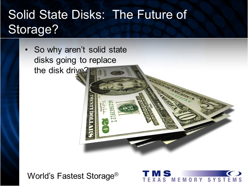 Worlds Fastest Storage ® Solid State Disks: The Future of Storage.