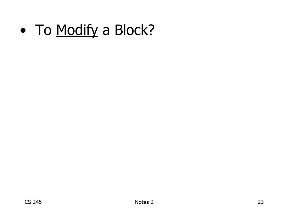 CS 245Notes 223 To Modify a Block?