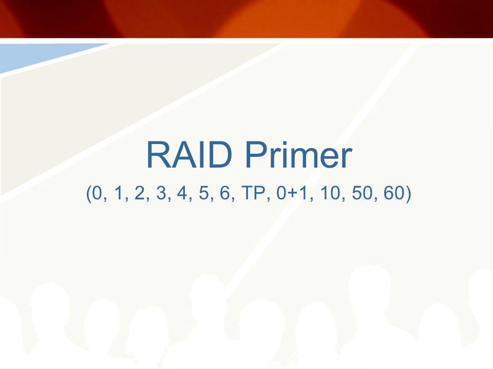 RAID Primer (0, 1, 2, 3, 4, 5, 6, TP, 0+1, 10, 50, 60)