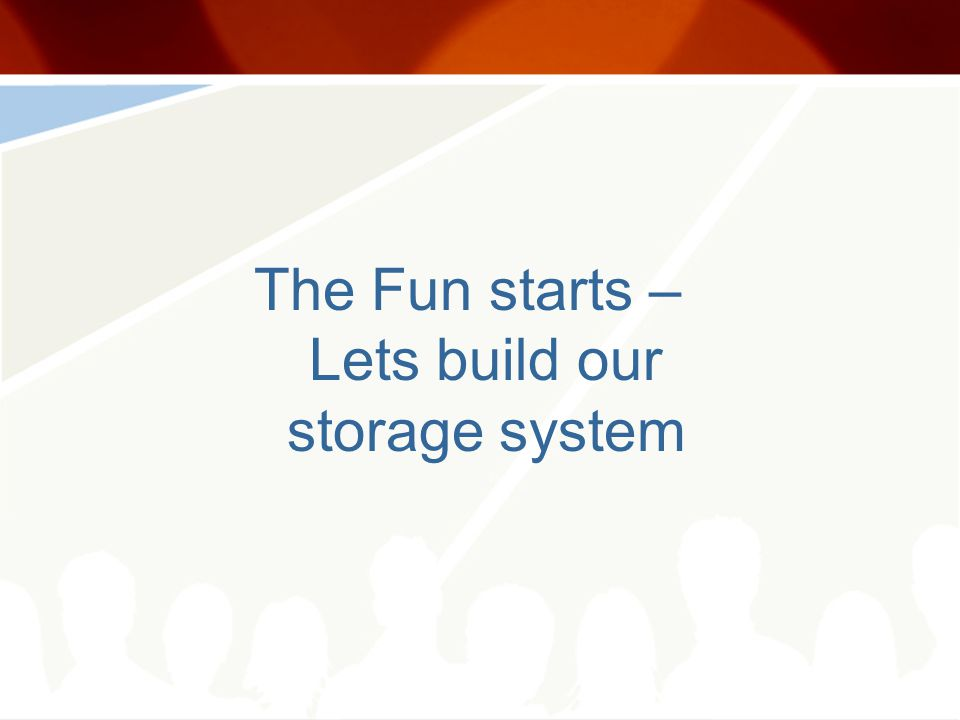 The Fun starts – Lets build our storage system