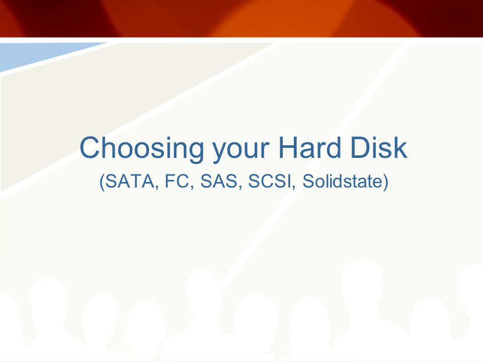 Choosing your Hard Disk (SATA, FC, SAS, SCSI, Solidstate)