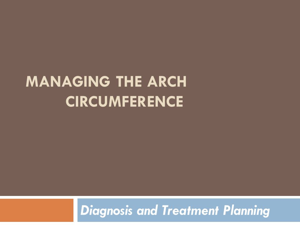 MANAGING THE ARCH CIRCUMFERENCE Diagnosis and Treatment Planning