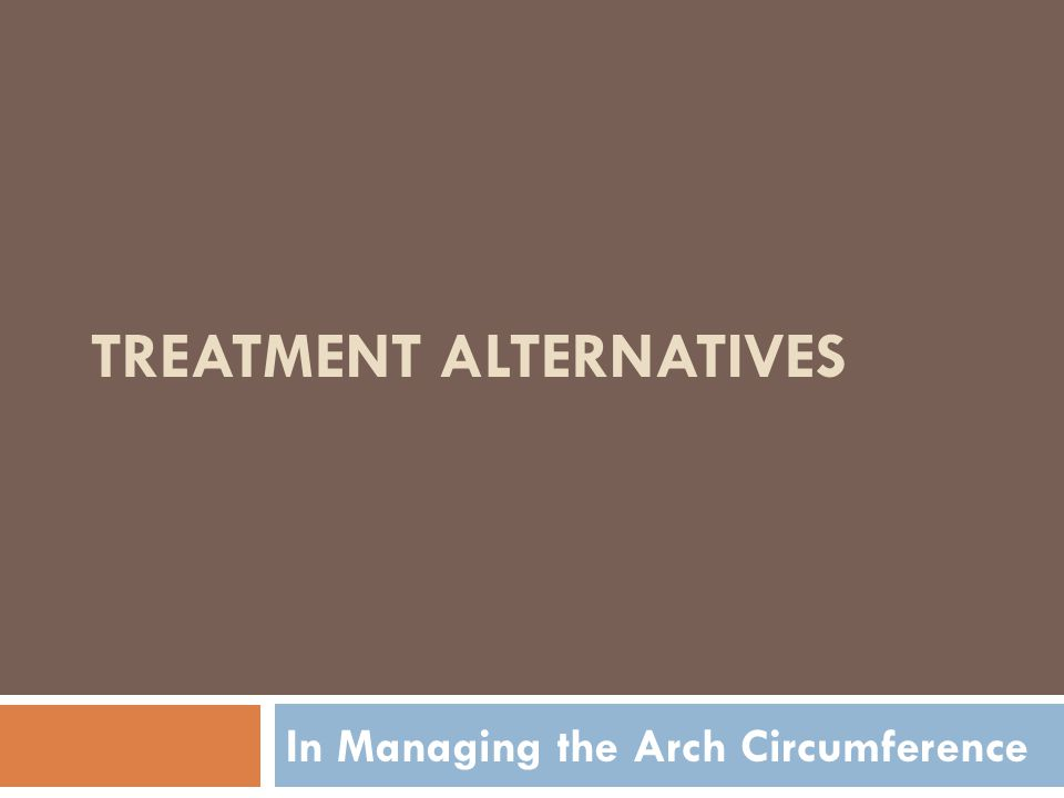 TREATMENT ALTERNATIVES In Managing the Arch Circumference