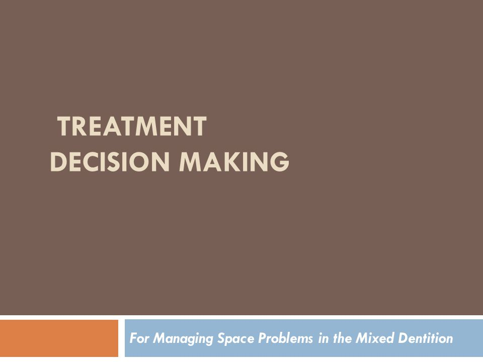 TREATMENT DECISION MAKING For Managing Space Problems in the Mixed Dentition
