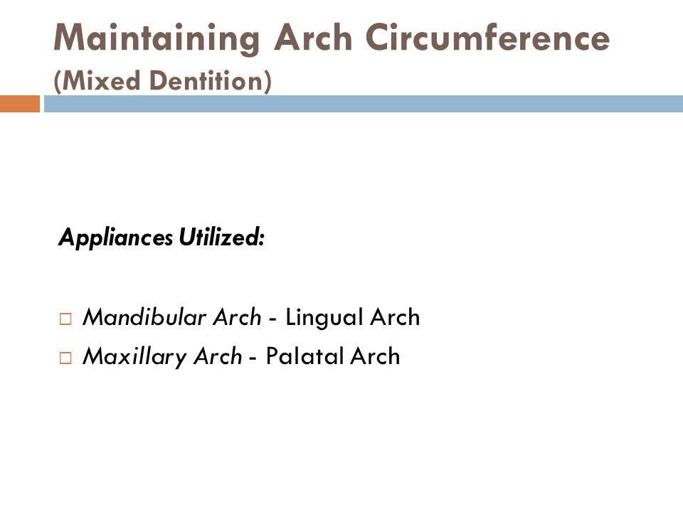 Maintaining Arch Circumference (Mixed Dentition) Appliances Utilized: Mandibular Arch - Lingual Arch Maxillary Arch - Palatal Arch