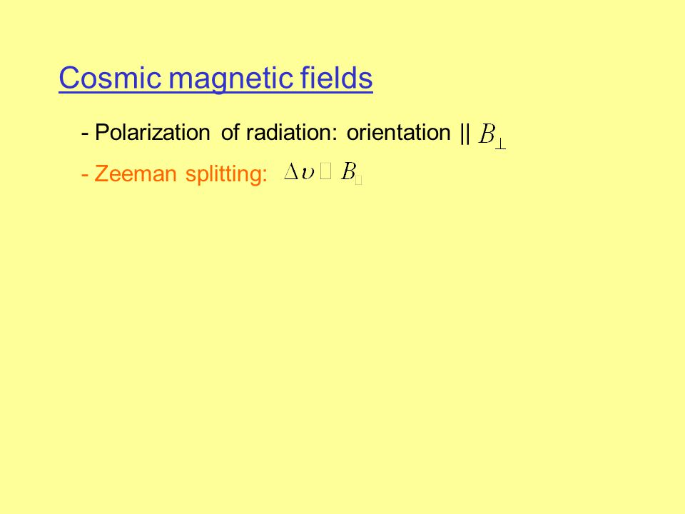 Cosmic magnetic fields - Polarization of radiation: orientation || - Zeeman splitting: