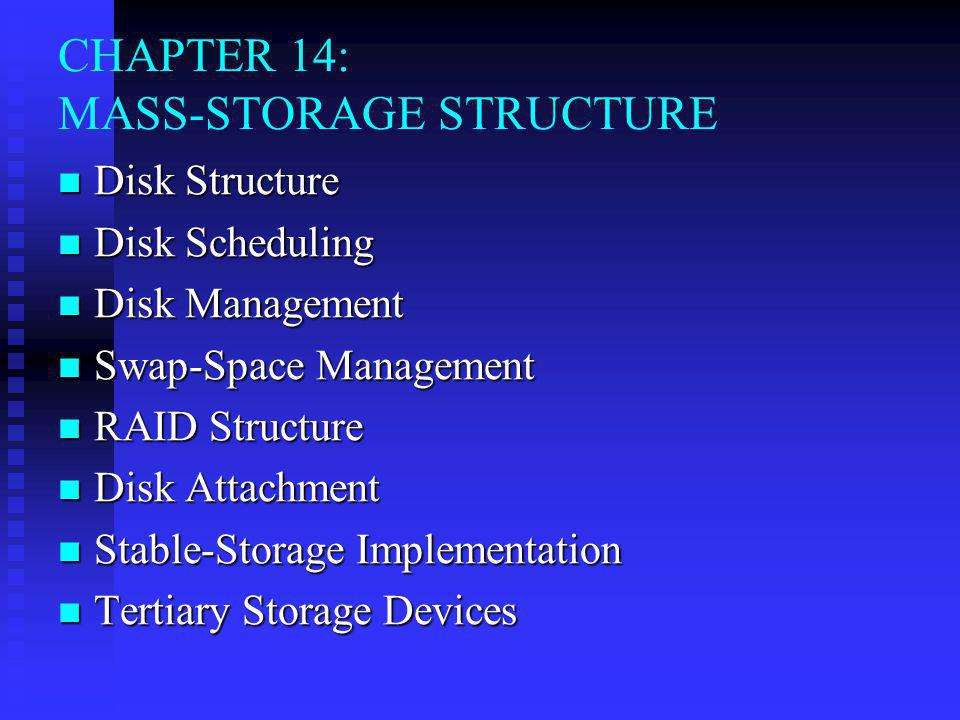 CHAPTER 14: MASS-STORAGE STRUCTURE Disk Structure Disk Structure Disk Scheduling Disk Scheduling Disk Management Disk Management Swap-Space Management