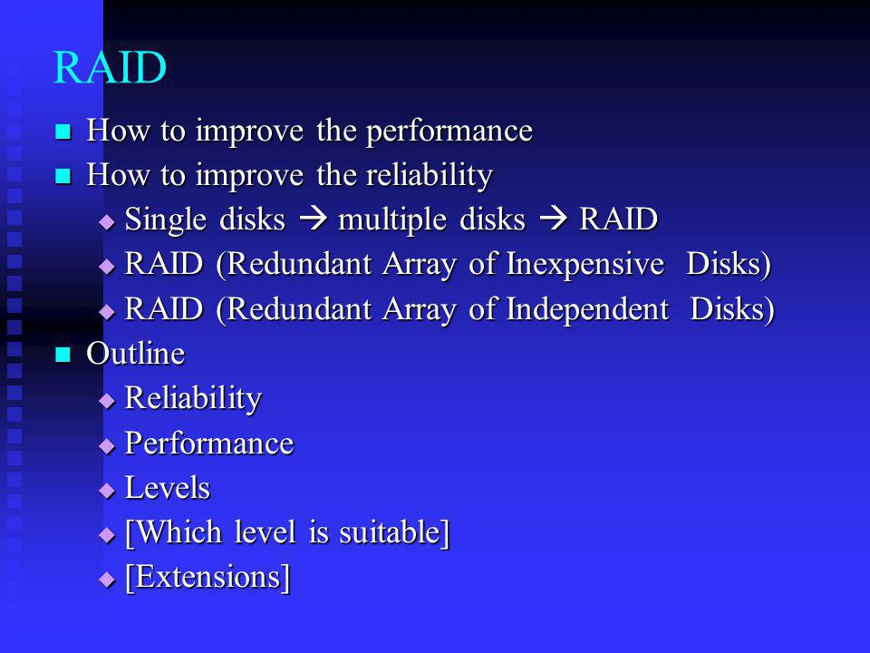 RAID How to improve the performance How to improve the performance How to improve the reliability How to improve the reliability Single disks multiple