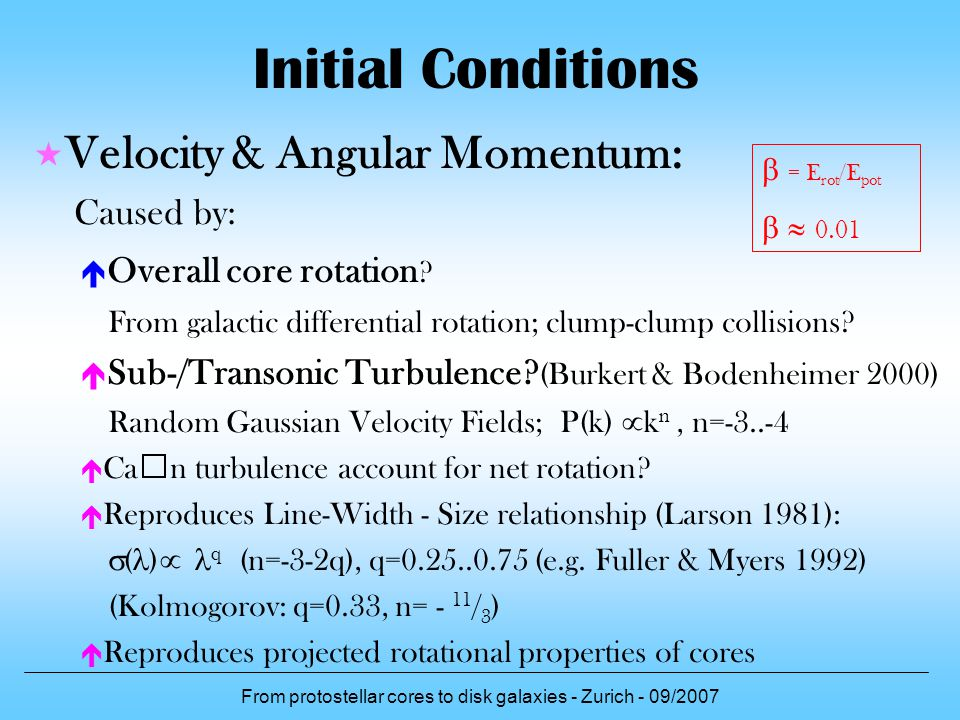 From protostellar cores to disk galaxies - Zurich - 09/2007 Velocity & Angular Momentum: Caused by: Overall core rotation ? From galactic differential