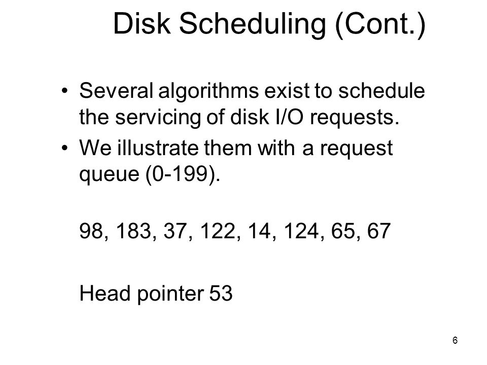 7 Disk Scheduling Algorithms FCFS, first-come, first served algorithm SSTF, shortest-seek-time-first algorithm –Selects the request with the minimum seek time from the current head position.