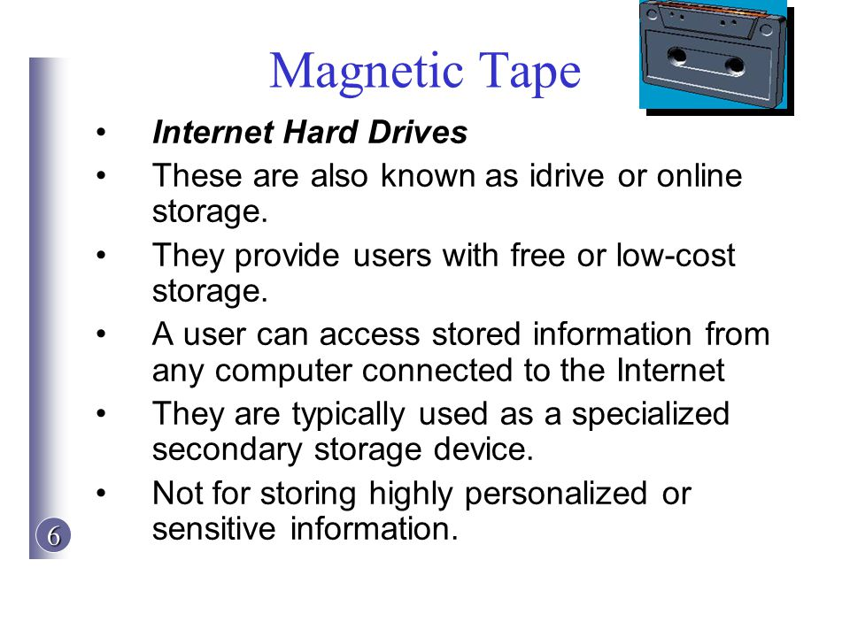 6 Magnetic Tape Internet Hard Drives These are also known as idrive or online storage. They provide users with free or low-cost storage. A user can ac