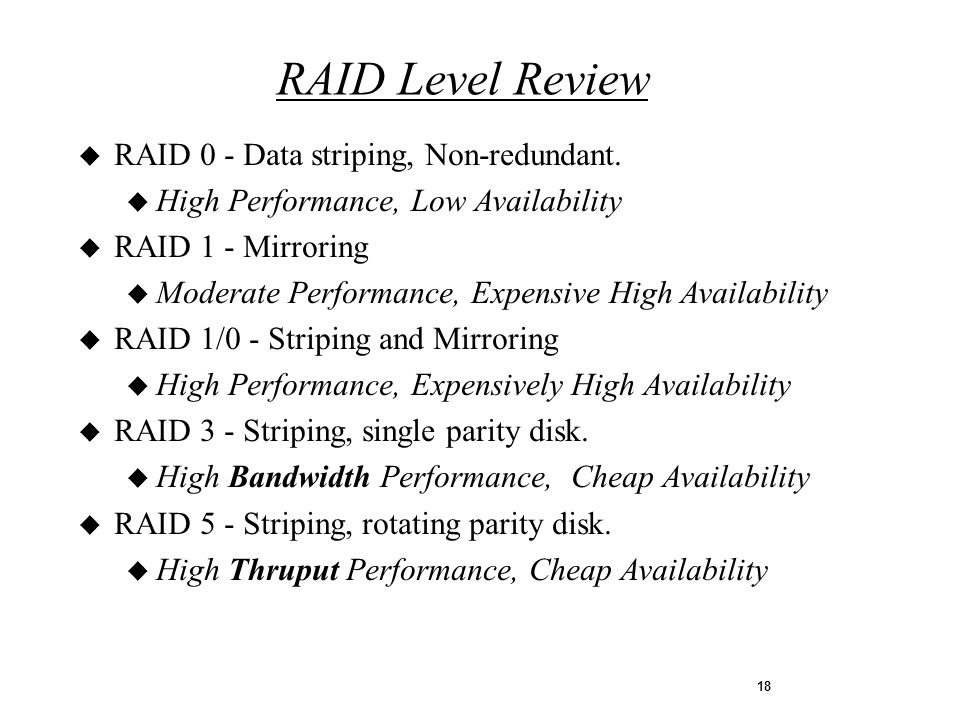 18 u RAID 0 - Data striping, Non-redundant.