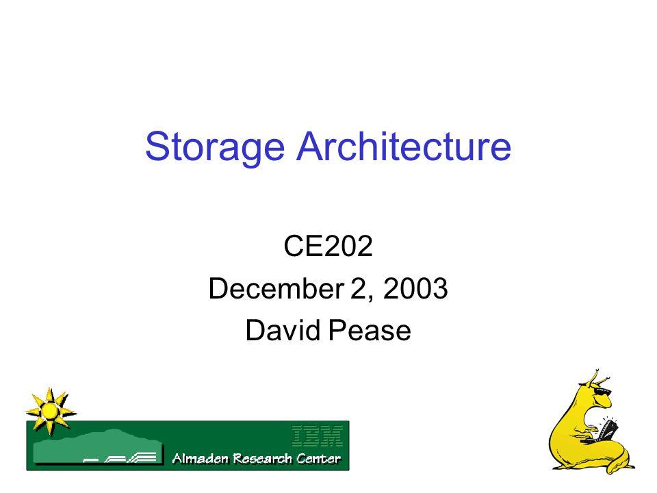 Storage Architecture CE202 December 2, 2003 David Pease