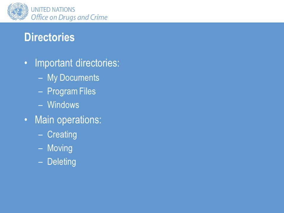 Directories Important directories: –My Documents –Program Files –Windows Main operations: –Creating –Moving –Deleting