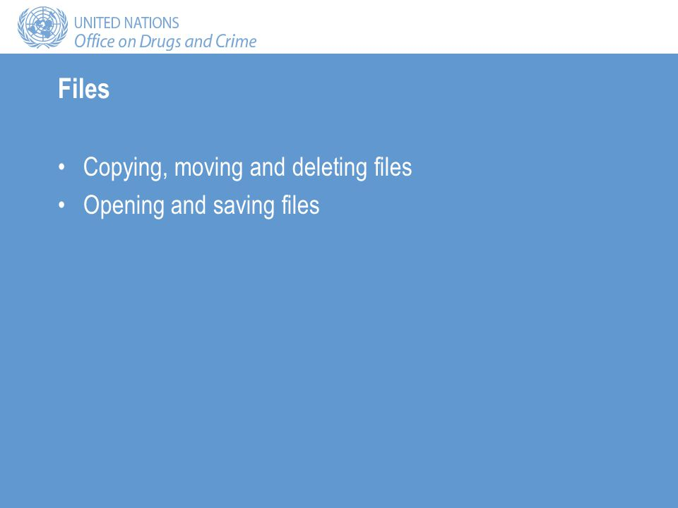 Files Copying, moving and deleting files Opening and saving files
